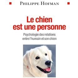 Le chien est une personne Philippe Hofman