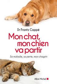 mon chat mon chien va partir du dr frantz capp un livre pour aider faire son deuil. Black Bedroom Furniture Sets. Home Design Ideas